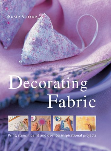 9781846814662: Decorating Fabric: Print, Stencil, Paint And Dye 100 Inspirational Projects
