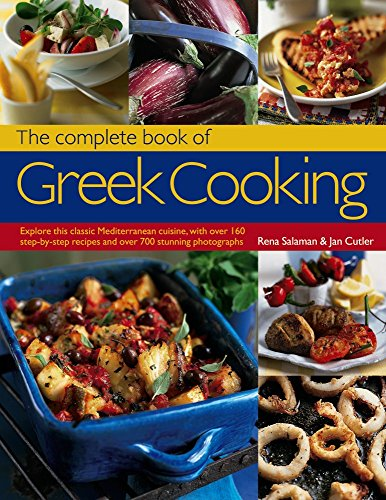 9781846814761: The Complete Book of Greek Cooking: Explore This Classic Mediterranean Cuisine, With Over 160 Step-By-Step Recipes And Over 700 Stunning Photographs