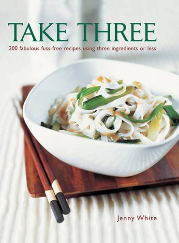 9781846814808: Take Three: 200 Fabulous Fuss-Free Recipes Using Three Ingredients Or Less