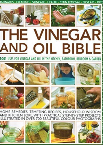 9781846815515: The Vinegar and Oil Bible: 1001 Uses for Vinegar and Oil in the Kitchen, Bathroom, Bedroom & Garden
