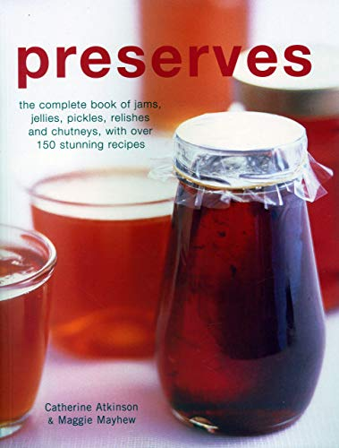 9781846815713: Preserves: The Complete Book Of Jams, Jellies, Pickles, Relishes And Chutneys, With Over 150 Stunning Recipes