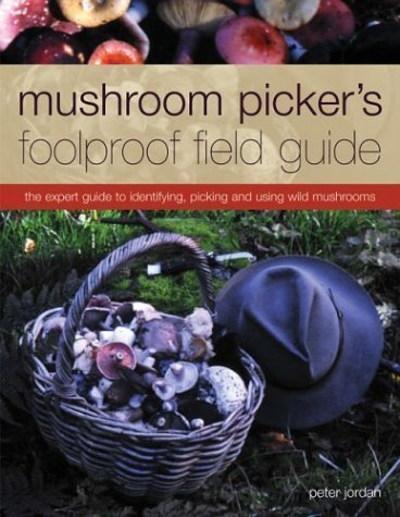 9781846815805: Mushroom Picker's Foolproof Field Guide - The Expert Guide to Identifying, Picking, and Using Wild Mushrooms
