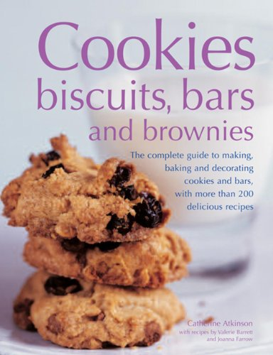 Cookies, Biscuits, Bars And Brownies: The Complete Guide To Making, Baking And Decorating Cookies And Bars, With More Than 200 Delicious Recipes (9781846817083) by Catherine Atkinson; Valerie Barrett; Joanna Farrow