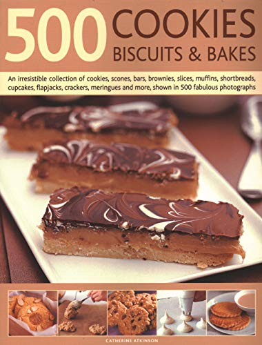 500 Cookies, Biscuits and Bakes:An Irresistible Collection of Cookies, Scones, Bars, Brownies, ...