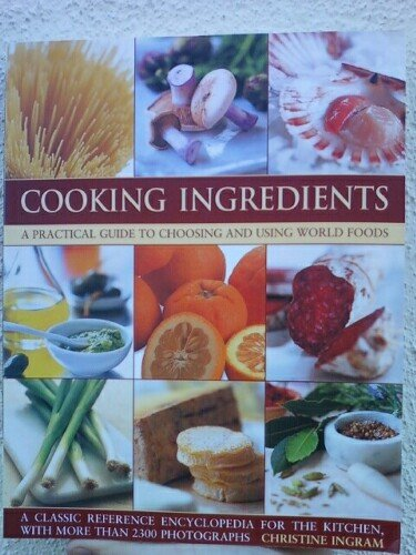 9781846818172: Cooking Ingredients, a Practical Guide to Choosing and Using World Foods