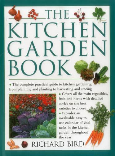 9781846818301: The Kitchen Garden Book: The Complete Practical Guide To Kitchen Gardening, From Planning And Planting To Harvesting And Storing