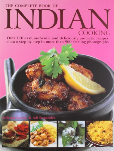 The Complete Book of Indian Cooking: Over 175 easy, authentic and Deliciously Aromatic Recipes Sh...