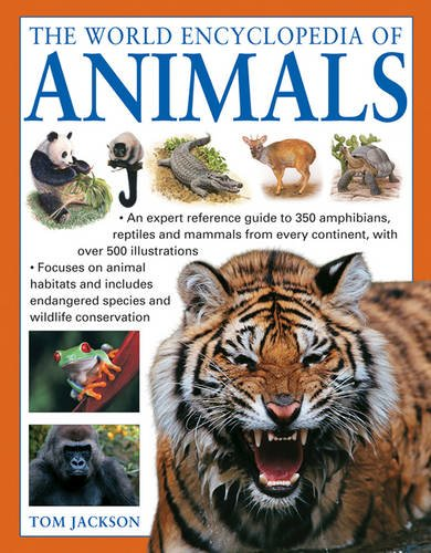 9781846818523: The World Encyclopedia of Animals: An Expert Reference Guide To 350 Amphibians, Reptiles And Mammals From Every Continent, With Over 500 Illustrations