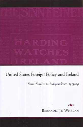 United States Foreign Policy and Ireland: From Empire to Independence, 1913-1929 (Hardback): ...
