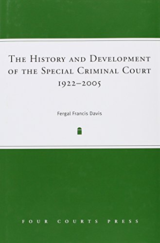 The History and Development of the Special Criminal Court, 1922 - 2005: Fergal Francis Davis