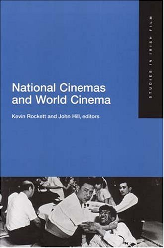National Cinema and World Cinema (Studies in Irish Film): Edited by Kevin Rockett and John Hill
