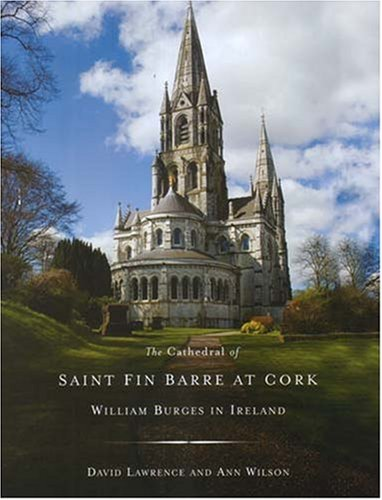 The Cathedral of Saint Fin Barre at Cork: William Burges in Ireland: Four Courts Press