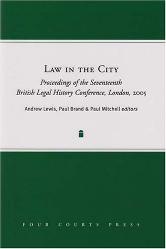 9781846820380: Law in the City: Proceedings of the Seventeenth British Legal History Conference 2005