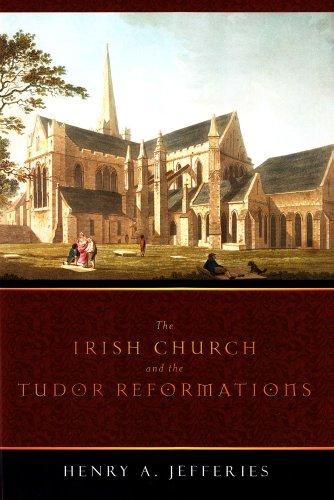 The Irish Church and the Tudor Reformations (Hardback): Henry Jefferies
