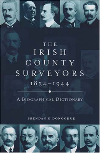 The Irish County Surveyors 1834-1944 - A Biographical Dictionary