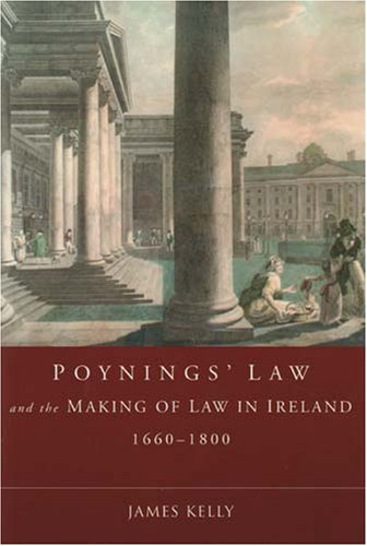 Poynings Law and the Making of Law in Ireland 1660-1800: Monitoring the Constitution (Hardback): ...
