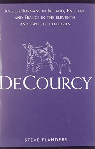 9781846820946: De Courcy: Anglo-Normans in Ireland, England and France in the Eleventh and Twelfth Centuries