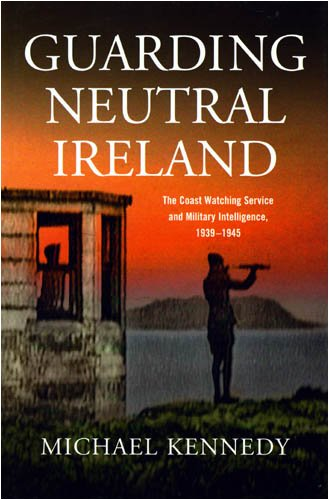 9781846820977: Guarding Neutral Ireland: The Coast Watching Service and Military Intelligence, 1939-1945