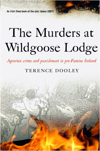 The Murders at Wildgoose Lodge: Agrarian Crime and Punishment in Pre-Famine Ireland (1846821126) by Terence Dooley