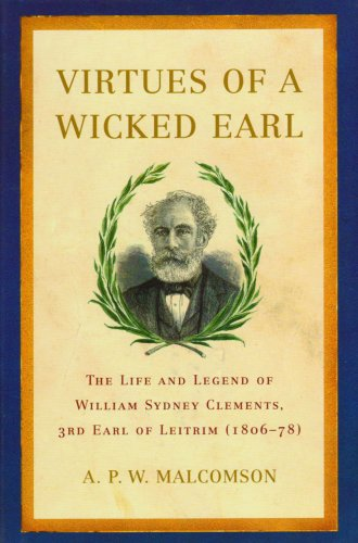 9781846821219: Virtues of a Wicked Earl: The Life and Legend of William Sydney Clements, the 3rd Earl of Leitrim, 1806-78