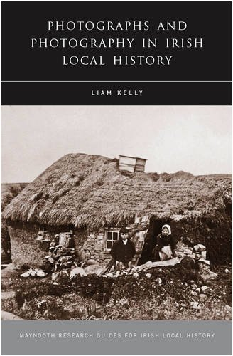 Photographs and Photography in Irish Local History.: Kelly, Liam