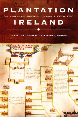 Plantation Ireland: Settlement and Material Culture, C.1550-c.1700