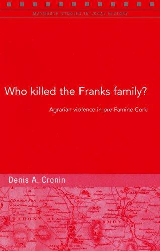Who Killed the Franks Family? - Agrarian Violence in Pre-Famine Cork: Denis Cronin