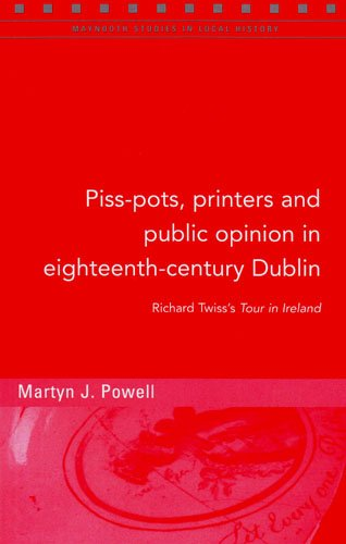 9781846821936: Piss-pots, Printers and Public Opinion in Eighteenth-century Dublin: Richard Twiss's 'Tour in Ireland' (Maynooth Studies in Local History)