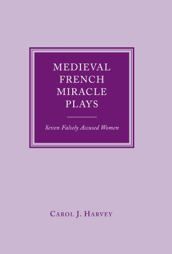 Medieval French Miracle Plays: Seven Falsely Accused Women (Dublin Series in Medieval and ...