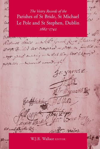 The Vestry Records of the Parishes of St Bride, St Michael Le Pole and St Stephen, Dublin, 1662-...