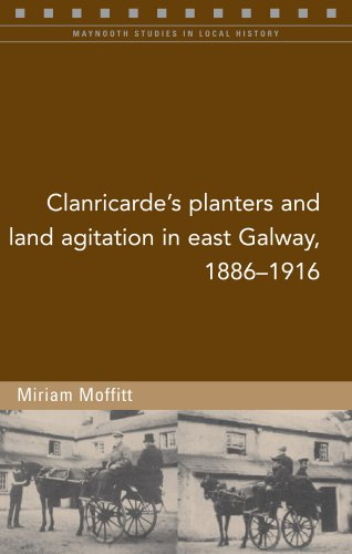 Clanricarde's Planters and Land Agitation in East Galway, 1886-1916: Miriam Moffitt