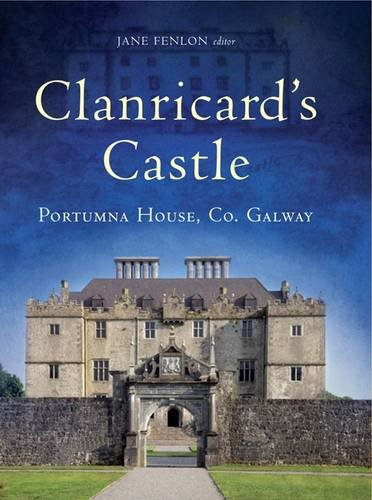 9781846823442: Clanricard's Castle: Portumna House, Co. Galway
