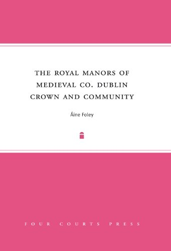 9781846823886: The royal manors of medieval Co. Dublin: Crown and Community