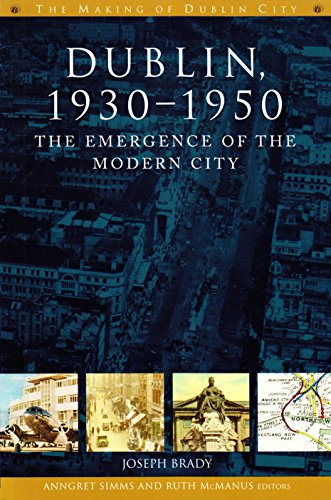 9781846825200: Dublin: The Emergence of the Modern City, 1930-50 (The Making of Dublin)