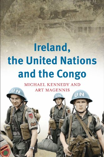 Ireland, the United Nations and the Congo A military and diplomatic history, 1960-1: Kennedy, ...