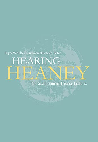 Hearing Heaney: The sixth Seamus Heaney lectures