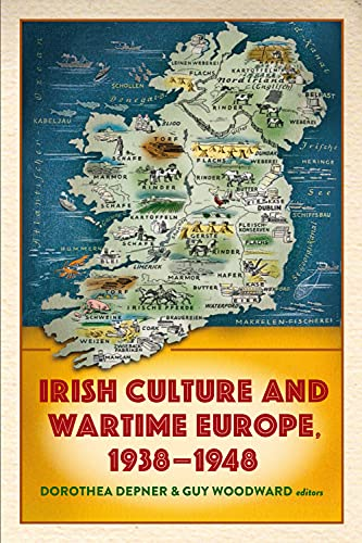 Irish Culture and Wartime Europe, 1938-48