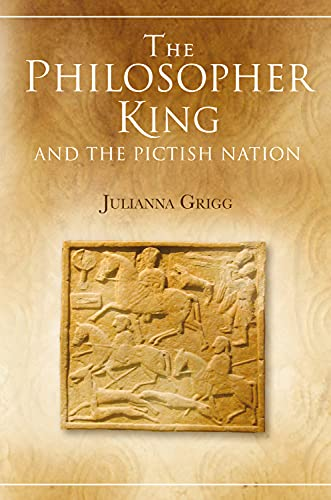 The Philosopher King and the Pictish Nation: Grigg, Julianna
