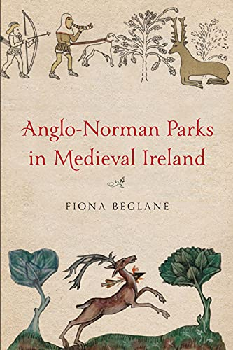 9781846825699: Anglo-Norman Parks in Medieval Ireland