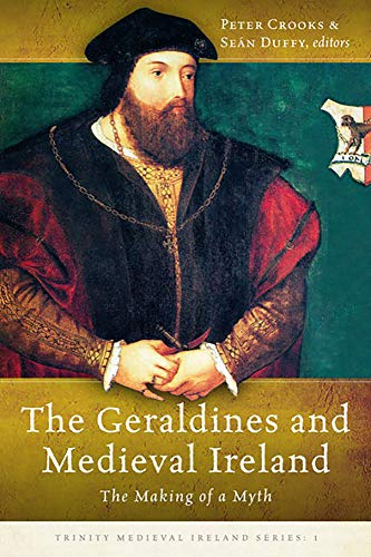 9781846825712: The Geraldines and Medieval Ireland: The Making of a Myth