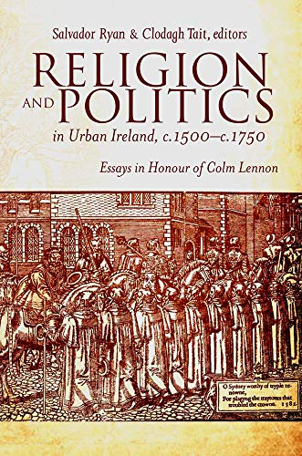 9781846825743: Religion and Politics in Urban Ireland, c.1500-c.1750: Essays in honour of Colm Lennon