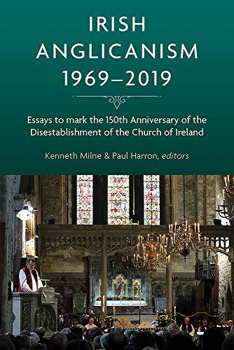 9781846828195: Irish Anglicanism, 1969–2019: Essays to mark the 150th anniversary of the Disestablishment of the Church of Ireland