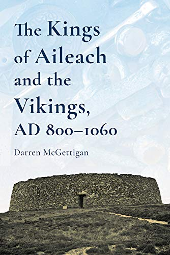 9781846828362: McGettigan, D: Kings of Ailech and the Vikings: 800-1060ad