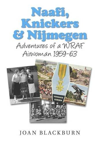 9781846830716: Naafi, Knickers and Nijmegen: The Postwar Adventures of a WRAF Airwoman