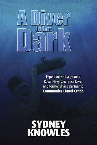 9781846830822: A Diver in the Dark: Experiences of a Pioneer Royal Navy Clearance Diver