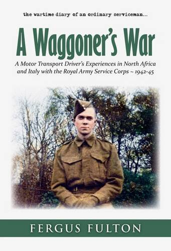 9781846831164: A Waggoner's War: A Motor Transport Driver's Experiences in North Africa and Italy with the Royal Army Service Corps -1942-45