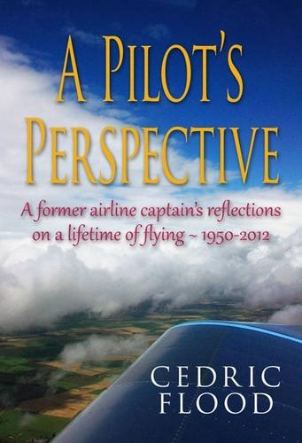 9781846831300: A Pilot's Perspective: A Former Airline Captain's Reflections on a Lifetime of Flying 1950-2012