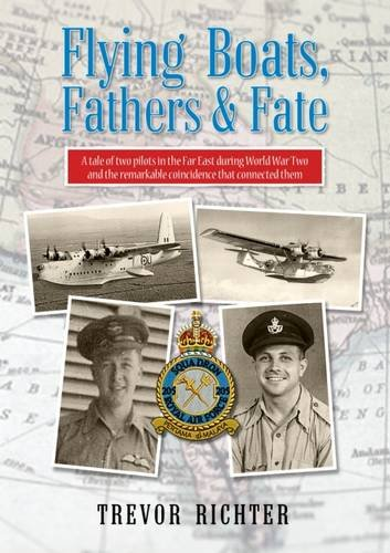 Flying Boats, Fathers & Fate: A Tale: Trevor Richter