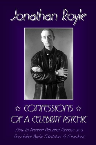 9781846850561: Confessions of a Celebrity Psychic: How to Become Rich & Famous as a Fraudalent Psychic Entertainer & Consultant