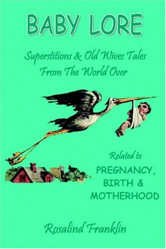 9781846853692: Baby Lore: Superstitions and Old Wives Tales from the World over Related to Pregnancy, Birth and Babycare